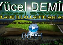 Yücel DEMİR Konu: LA İLAHE İLLALLAH'IN Asıl Anlamı – Tevhid