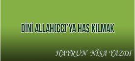 Hayrun Nisa Yazdı Dini Allah(cc)'ya Has Kılmak