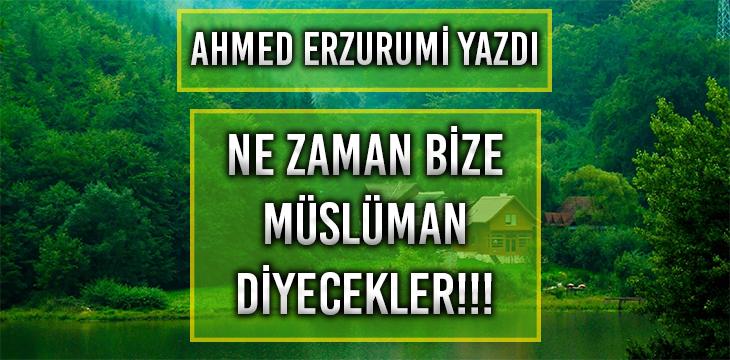 NE ZAMAN BİZE MÜSLÜMAN DİYECEKLER!!!