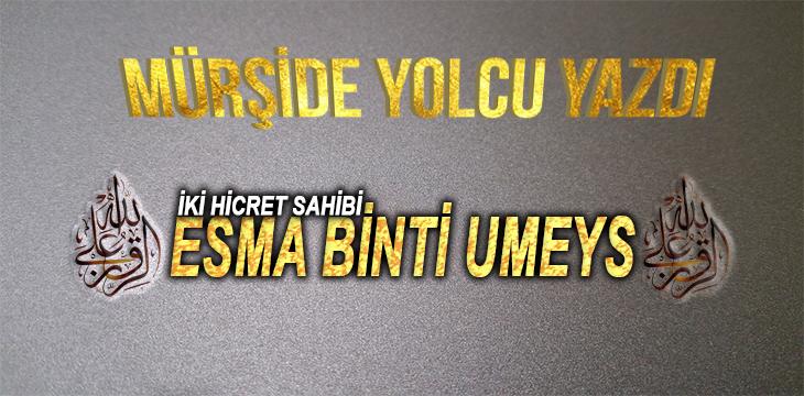 İKİ HİCRET SAHİBİ-ESMA BİNTİ UMEYS