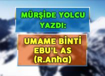 UMAME BİNTİ EBU'L AS (R.Anha)