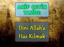DİNİ ALLAH'A HAS KILMAK