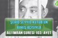 ŞEHİD SEYYİD KUTUB'UN BAKIŞ AÇISIYLA ALİ İMRAN SURESİ 103. AYET