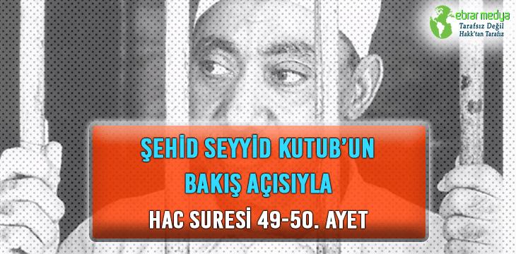 ŞEHİD SEYYİD KUTUB'UN BAKIŞ AÇISIYLA HAC SURESİ 49-50. AYET