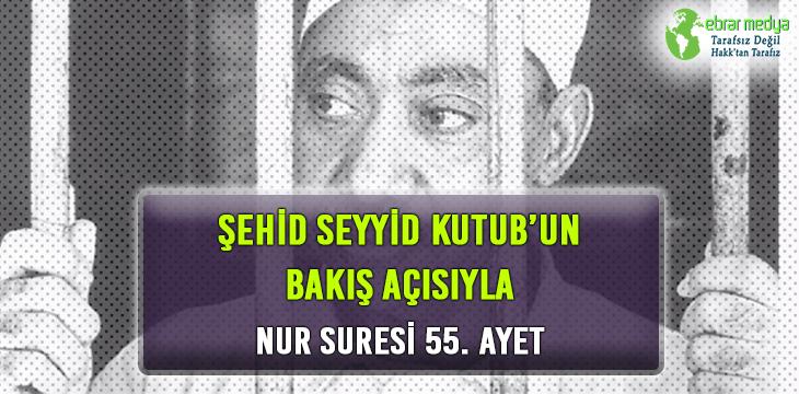 ŞEHİD SEYYİD KUTUB'UN BAKIŞ AÇISIYLA NUR SURESİ 55. AYET