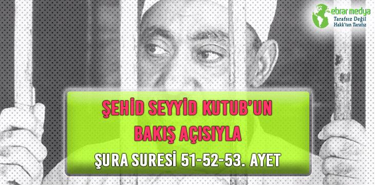 ŞEHİD SEYYİD KUTUB'UN BAKIŞ AÇISIYLA ŞURA SURESİ 51-52-53. AYET