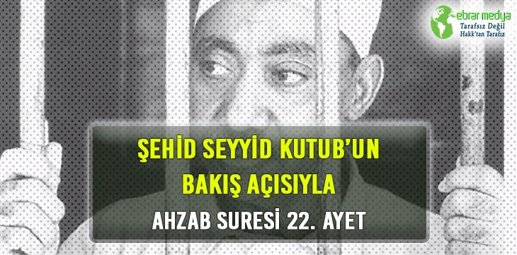 ŞEHİD SEYYİD KUTUB'UN BAKIŞ AÇISIYLA AHZAB SURESİ 22. AYET