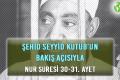 ŞEHİD SEYYİD KUTUB'UN BAKIŞ AÇISIYLA NUR SURESİ 30-31. AYET