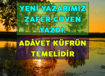 ADÂVET KÜFRÜN TEMELİDİR