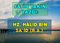 HZ. HÂLİD BİN SA'İD (R.A.)