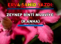 ZEYNEP BİNTİ MUAVİYE (R.ANHA)