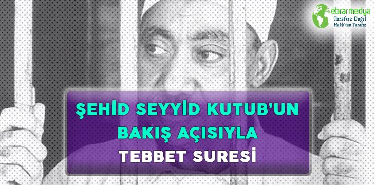ŞEHİD SEYYİD KUTUB'UN BAKIŞ AÇISIYLA TEBBET SURESİ