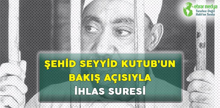 ŞEHİD SEYYİD KUTUB'UN BAKIŞ AÇISIYLA İHLAS SURESİ