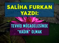 """TEVHİD MÜCADELESİNDE """"KADIN"""" OLMAK"""