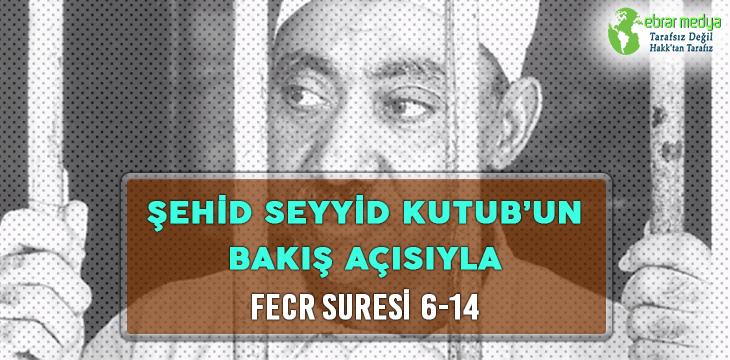 ŞEHİD SEYYİD KUTUB'UN BAKIŞ AÇISIYLA FECR SURESİ 6-14