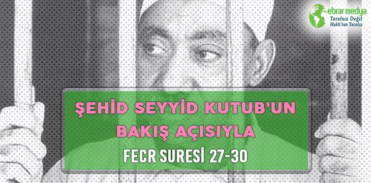 ŞEHİD SEYYİD KUTUB'UN BAKIŞ AÇISIYLA FECR SURESİ 27-30