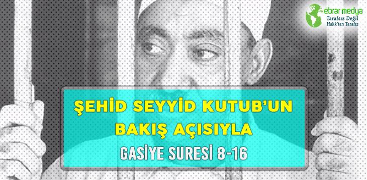 ŞEHİD SEYYİD KUTUB'UN BAKIŞ AÇISIYLA GASİYE SURESİ 8-16