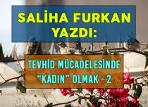 """TEVHİD MÜCADELESİNDE """"KADIN"""" OLMAK – 2"""