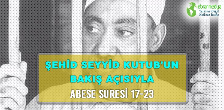 ŞEHİD SEYYİD KUTUB'UN BAKIŞ AÇISIYLA ABESE SURESİ 17-23