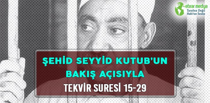 ŞEHİD SEYYİD KUTUB'UN BAKIŞ AÇISIYLA TEKVİR SURESİ 15-29