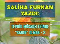 """TEVHİD MÜCADELESİNDE """"KADIN"""" OLMAK – 3"""