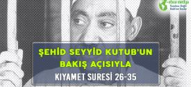 ŞEHİD SEYYİD KUTUB'UN BAKIŞ AÇISIYLA KIYAMET SURESİ 26-35