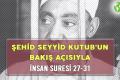 ŞEHİD SEYYİD KUTUB'UN BAKIŞ AÇISIYLA İNSAN SURESİ 27-31