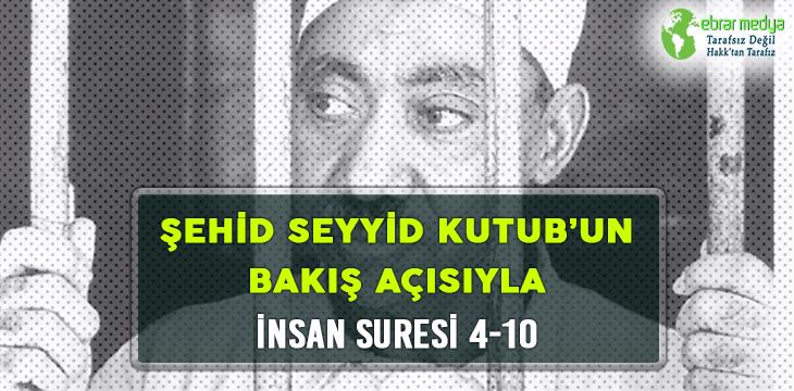 ŞEHİD SEYYİD KUTUB'UN BAKIŞ AÇISIYLA İNSAN SURESİ 4-10