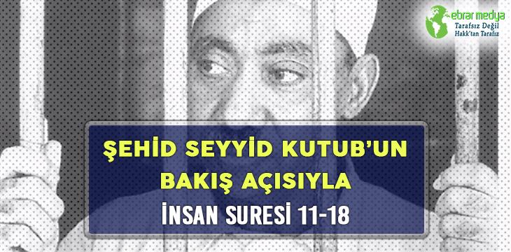 ŞEHİD SEYYİD KUTUB'UN BAKIŞ AÇISIYLA İNSAN SURESİ 11-18
