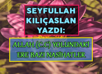 ALLAH (C.C) YOLUNDAKİ ERE BAZI NASİHATLER