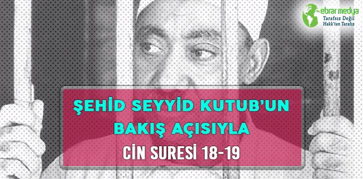 ŞEHİD SEYYİD KUTUB'UN BAKIŞ AÇISIYLA CİN SURESİ 18-19