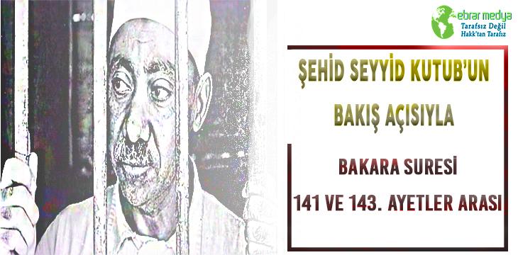 SEYYİD KUTUB BAKIŞ AÇISIYLA BAKARA SURESİ 141 VE 143.AYETLER ARASI