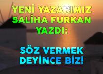SÖZ VERMEK DEYİNCE BİZ!