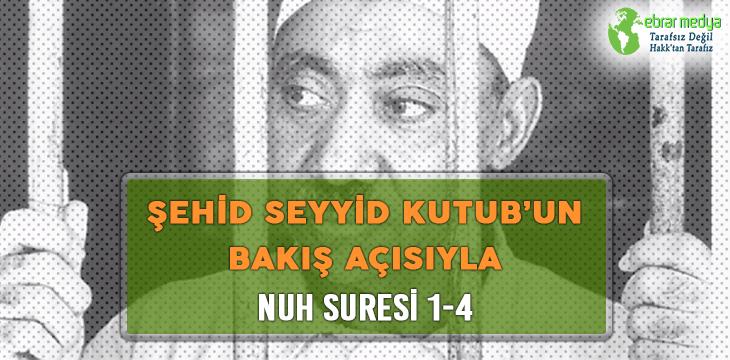ŞEHİD SEYYİD KUTUB'UN BAKIŞ AÇISIYLA NUH SURESİ 1-4