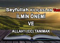 İLMİN ÖNEMİ VE ALLAH'I (CC) TANIMAK