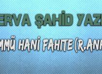 ÜMMÜ HANİ FAHITE(R.ANHA)