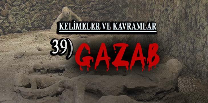 KELİMELER VE KAVRAMLAR 39) GAZAP