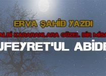 """KALBİ KARARANLARA GÜZEL BİR MİSAL """"UFEYRET'UL ABİDE"""""""