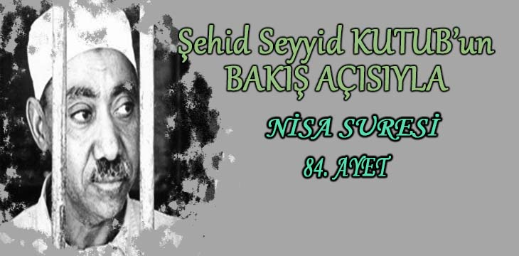 SEYYİD KUTUB'UN BAKIŞ AÇISIYLA NİSA SURESİ 84. AYET