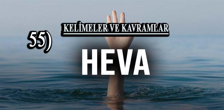 KELİMELER VE KAVRAMLAR 55) HEVA