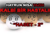 """KALBİ BİR HASTALIK """"HASET"""" 2"""