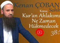 Kenan ÇOBAN – Konu: Kur'an Ahlakımıza Ne Zaman Hükmedecek ?