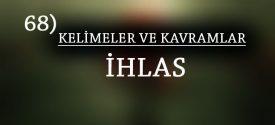 KELİMELER VE KAVRAMLAR 66) İHLAS