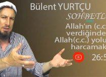 Bülent YURTÇU KONU: Allah'ın(c.c.) verdiğinden Allah(c.c.) yolunda harcamak