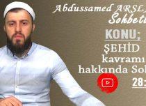 Abdussamed ARSLAN Konu: ŞEHİD Kavramı Hakkında Sohbet