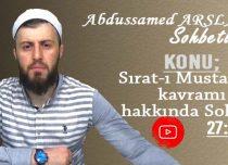 Abdussamed ARSLAN Konu: Sırat-ı Mustakim Kavramı Hakkında Sohbet