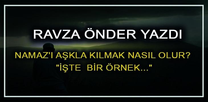 """NAMAZ'I AŞKLA KILMAK NASIL OLUR? """"İŞTEBİR ÖRNEK…"""""""