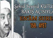 SEYYİD KUTUB'UN BAKIŞ AÇISIYLA EN'ÂM SURESİ 159. AYET