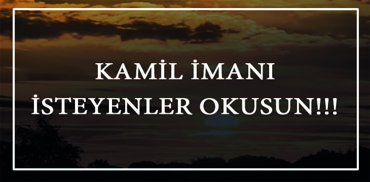 KAMİL İMANI İSTEYENLER OKUSUN!!!