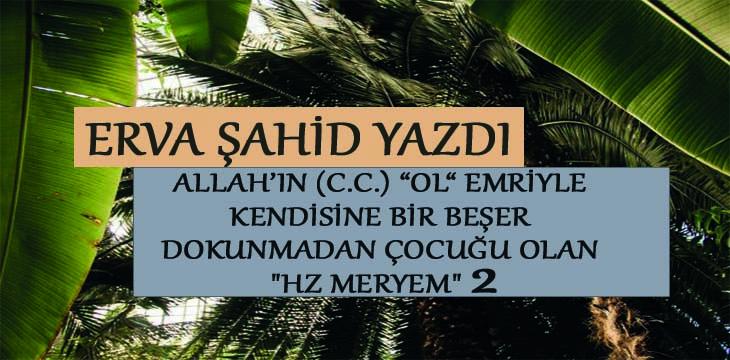 """ALLAH'IN """"OL"""" EMRİYLE KENDİSİNE BİR BEŞER DOKUNMADAN ÇOCUĞU OLAN """"HZ MERYEM"""" 2"""